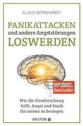 Panikattacken und andere Angststörungen loswerden - Wie die Hirnforschung hilft, Angst und Panik für immer zu besiegen