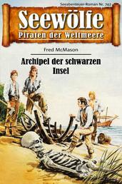 Seewölfe - Piraten der Weltmeere 742 - Archipel der schwarzen Inseln