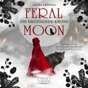 Die brennende Krone - Feral Moon, Band 3 (ungekürzt)