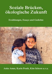 Soziale Brücken, ökologische Zukunft - Erzählungen, Essays und Gedichte