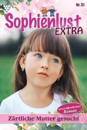 Sophienlust Extra 31 – Familienroman - Zärtliche Mutter gesucht