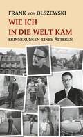 Frank von Olszewski: Wie ich in die Welt kam