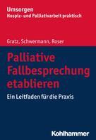 Margit Gratz: Palliative Fallbesprechung etablieren