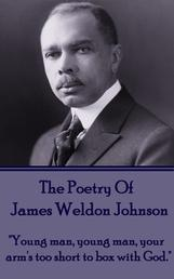 "The Poetry Of James Weldon Johnson - ""Young man, young man, your arm's too short to box with God."""