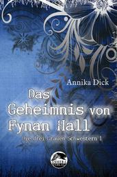 Das Geheimnis von Fynan Hall - Die drei grauen Schwestern 1