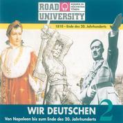 Wir Deutschen 2 - Von Napoleon bis zum Ende des 20. Jahrhunderts
