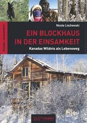 Ein Blockhaus in der Einsamkeit - Kanadas Wildnis als Lebensweg