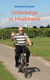 Unterwegs in Hochheim - Streifzüge durch Hochheim und seine Umgebung