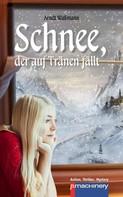 Arndt Waßmann: Schnee, der auf Tränen fällt