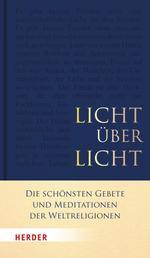 Licht über Licht - Die schönsten Gebete und Meditationen der Weltreligionen