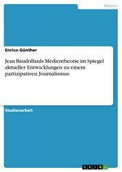 Jean Baudrillards Medientheorie im Spiegel aktueller Entwicklungen zu einem partizipativen Journalismus