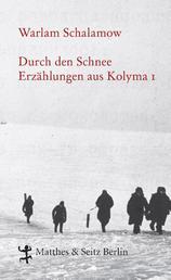Durch den Schnee - Erzählungen aus Kolyma 1