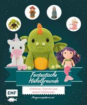 Fantastische Häkelfreunde - Einhörner, Drachen und andere Fabelwesen
