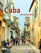 Jørgen Møller: Cuba - på vej hvorhen?