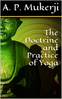A. P. Mukerji: The Doctrine and Practice of Yoga