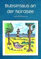 Siegfried Freudenfels: Bubsimaus an der Nordsee