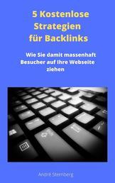 5 Kostenlose Strategien für Backlinks - Wie Sie damit massenhaft Besucher auf Ihre Webseite ziehen