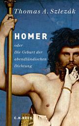 Homer - oder Die Geburt der abendländischen Dichtung