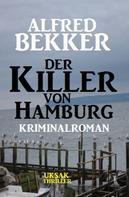 Alfred Bekker: Der Killer von Hamburg: Kriminalroman ★★★