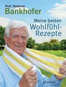 Hademar Bankhofer: Meine besten Wohlfühl-Rezepte