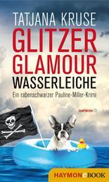 Glitzer, Glamour, Wasserleiche - Ein rabenschwarzer Pauline-Miller-Krimi