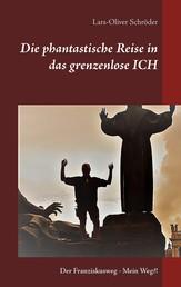 Die phantastische Reise in das grenzenlose Ich - Der Franziskusweg Mein Weg?!