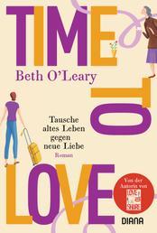 Time to Love – Tausche altes Leben gegen neue Liebe - Roman