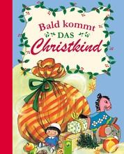 Bald kommt das Christkind - Eine Weihnachtsgeschichte in Reimen für die ganze Familie