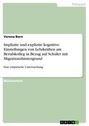 Implizite und explizite kognitive Einstellungen von Lehrkräften am Berufskolleg in Bezug auf Schüler mit Migrationshintergrund - Eine empirische Untersuchung