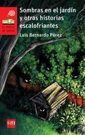 Luis Bernardo Pérez: Sombras en el jardín y otras historias escalofriantes