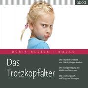 Das Trotzkopfalter - Der Ratgeber für Eltern von 2- bis 6-jährigen Kindern. Der richtige Umgang mit kindlichen Emotionen. Das Erziehungs-ABC mit Tipps und Strategien