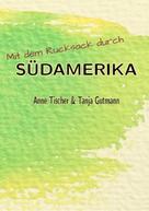 Tanja Gutmann: Mit dem Rucksack durch Südamerika