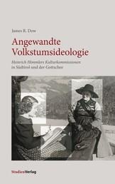 Angewandte Volkstumsideologie - Heinrich Himmlers Kulturkommissionen in Südtirol und der Gottschee