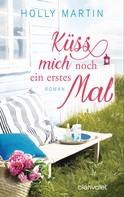 Holly Martin: Küss mich noch ein erstes Mal ★★★