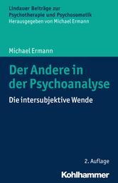 Der Andere in der Psychoanalyse - Die intersubjektive Wende