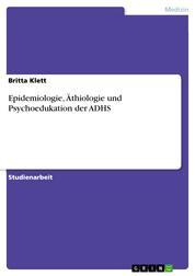 Epidemiologie, Äthiologie und Psychoedukation der ADHS