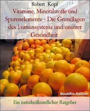 Vitamine, Mineralstoffe und Spurenelemente - Die Grundlagen des Immunsystems und unserer Gesundheit - Ein naturheilkundlicher Ratgeber
