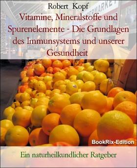 Vitamine, Mineralstoffe und Spurenelemente - Die Grundlagen des Immunsystems und unserer Gesundheit