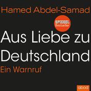 Aus Liebe zu Deutschland - Ein Warnruf