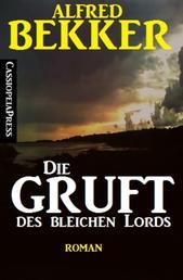 Alfred Bekker Roman - Die Gruft des bleichen Lords - Cassiopeiapress Romantic Thriller