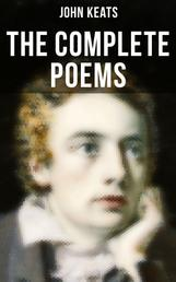 The Complete Poems of John Keats - Ode on a Grecian Urn, Ode to a Nightingale, Hyperion, Endymion, The Eve of St. Agnes, Isabella, Ode to Psyche, Lamia, Sonnets…