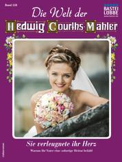 Die Welt der Hedwig Courths-Mahler 558 - Liebesroman - Sie verleugnete ihr Herz