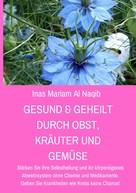 Inas Mariam Al Naqib: Gesund & geheilt durch Obst, Kräuter und Gemüse