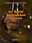 Hildegard Schumacher: Wie Daniel Dornröschen wachküsst ★★★★★