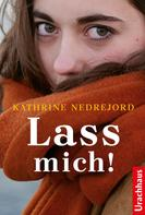 Kathrine Nedrejord: Lass mich!