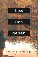 Erwin E. Bellings: lass uns gehen