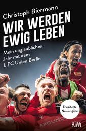 Wir werden ewig leben - Mein unglaubliches Jahr mit dem 1. FC Union Berlin