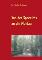 Gerd Stephan Bartkowiak: Von der Spree bis an die Moldau ★★