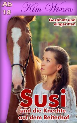 Susi - und die Knechte auf dem Reiterhof: Gezähmt und eingeritten