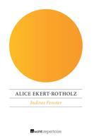 Alice Ekert-Rotholz: Indiras Fenster